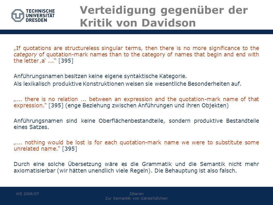 WS 2006/07Zitieren Zur Semantik von Gänsefüßchen Verteidigung gegenüber der Kritik von Davidson If quotations are structureless singular terms, then t