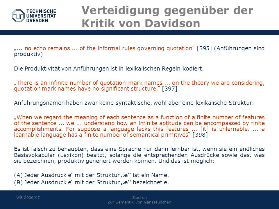 WS 2006/07Zitieren Zur Semantik von Gänsefüßchen Verteidigung gegenüber der Kritik von Davidson... no echo remains... of the informal rules governing