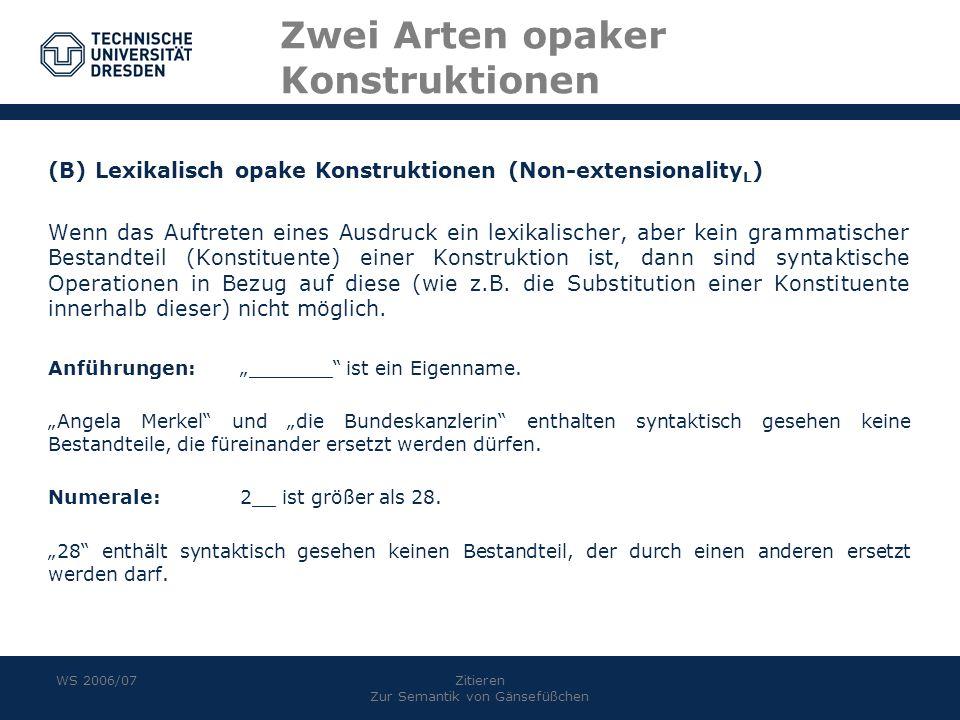 WS 2006/07Zitieren Zur Semantik von Gänsefüßchen Zwei Arten opaker Konstruktionen (B) Lexikalisch opake Konstruktionen (Non-extensionality L ) Wenn da