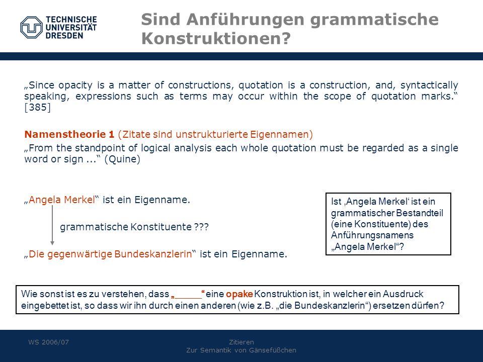 WS 2006/07Zitieren Zur Semantik von Gänsefüßchen Sind Anführungen grammatische Konstruktionen.