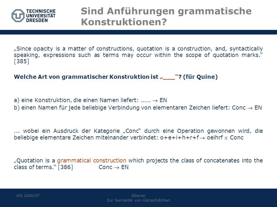 WS 2006/07Zitieren Zur Semantik von Gänsefüßchen Sind Anführungen grammatische Konstruktionen? Since opacity is a matter of constructions, quotation i
