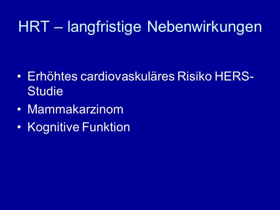 HRT – langfristige Nebenwirkungen Erhöhtes cardiovaskuläres Risiko HERS- Studie Mammakarzinom Kognitive Funktion
