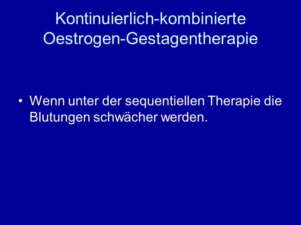 Kontinuierlich-kombinierte Oestrogen-Gestagentherapie Wenn unter der sequentiellen Therapie die Blutungen schwächer werden.