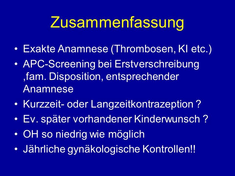 Zusammenfassung Exakte Anamnese (Thrombosen, KI etc.) APC-Screening bei Erstverschreibung,fam.