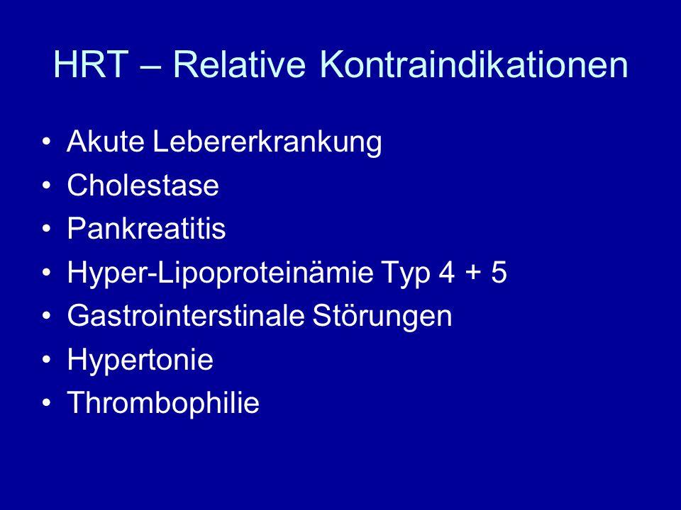 HRT – Relative Kontraindikationen Akute Lebererkrankung Cholestase Pankreatitis Hyper-Lipoproteinämie Typ 4 + 5 Gastrointerstinale Störungen Hypertonie Thrombophilie