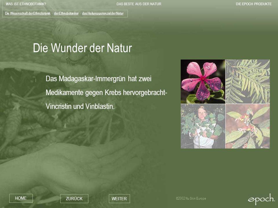 WAS IST ETHNOBOTANIK?DAS BESTE AUS DER NATURDIE EPOCH PRODUKTE HOME ZURÜCKWEITER ©2002 Nu Skin Europe Die Wunder der Natur | Das Madagaskar-Immergrün