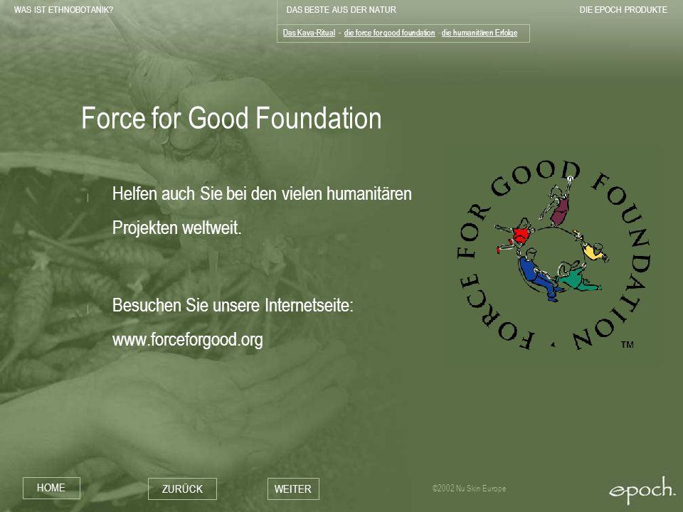 WAS IST ETHNOBOTANIK?DAS BESTE AUS DER NATURDIE EPOCH PRODUKTE HOME ZURÜCKWEITER ©2002 Nu Skin Europe Force for Good Foundation | Helfen auch Sie bei