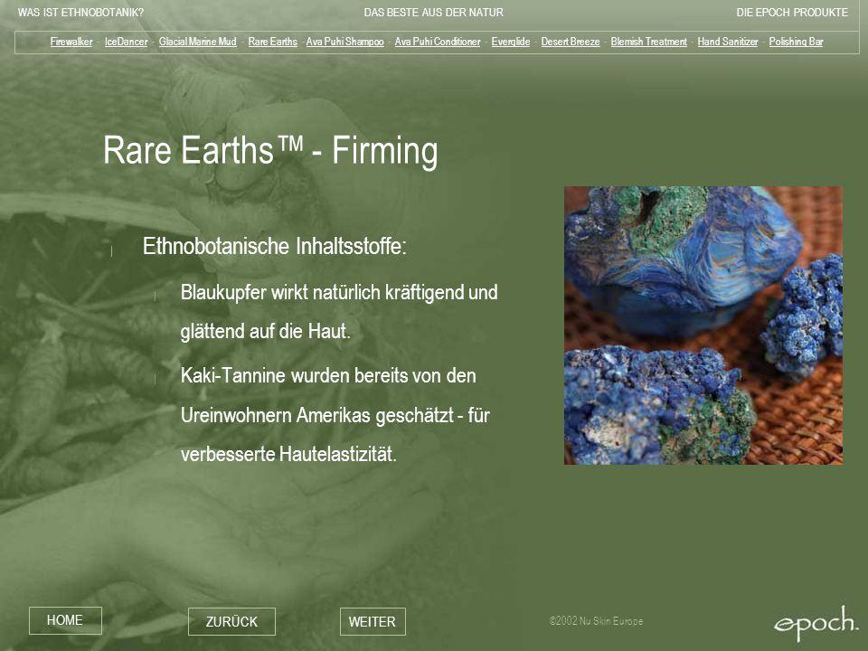 WAS IST ETHNOBOTANIK?DAS BESTE AUS DER NATURDIE EPOCH PRODUKTE HOME ZURÜCKWEITER ©2002 Nu Skin Europe Rare Earths - Firming   Ethnobotanische Inhaltss
