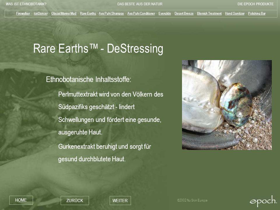 WAS IST ETHNOBOTANIK?DAS BESTE AUS DER NATURDIE EPOCH PRODUKTE HOME ZURÜCKWEITER ©2002 Nu Skin Europe Rare Earths - DeStressing   Ethnobotanische Inha
