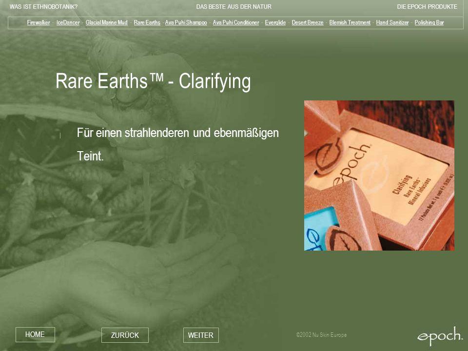 WAS IST ETHNOBOTANIK?DAS BESTE AUS DER NATURDIE EPOCH PRODUKTE HOME ZURÜCKWEITER ©2002 Nu Skin Europe Rare Earths - Clarifying   Für einen strahlender