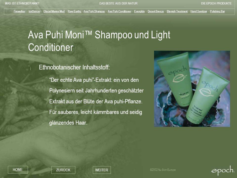 WAS IST ETHNOBOTANIK?DAS BESTE AUS DER NATURDIE EPOCH PRODUKTE HOME ZURÜCKWEITER ©2002 Nu Skin Europe Ava Puhi Moni Shampoo und Light Conditioner   Et