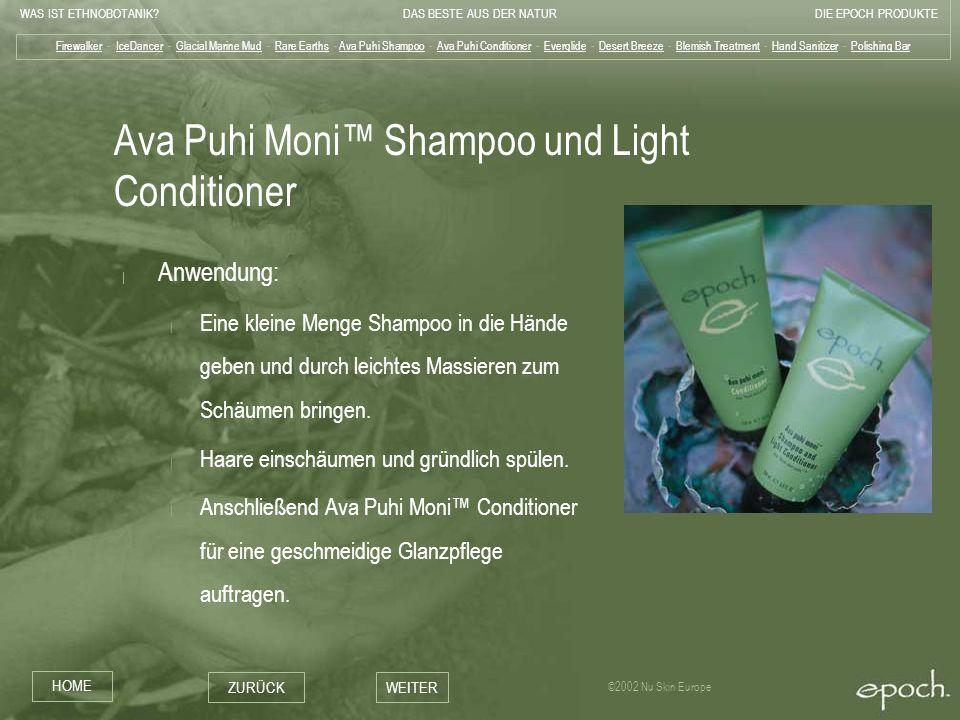WAS IST ETHNOBOTANIK?DAS BESTE AUS DER NATURDIE EPOCH PRODUKTE HOME ZURÜCKWEITER ©2002 Nu Skin Europe Ava Puhi Moni Shampoo und Light Conditioner   An