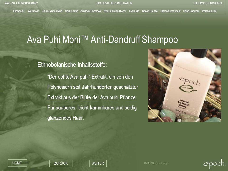WAS IST ETHNOBOTANIK?DAS BESTE AUS DER NATURDIE EPOCH PRODUKTE HOME ZURÜCKWEITER ©2002 Nu Skin Europe Ava Puhi Moni Anti-Dandruff Shampoo | Ethnobotan