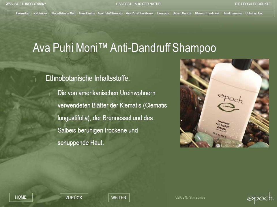 WAS IST ETHNOBOTANIK?DAS BESTE AUS DER NATURDIE EPOCH PRODUKTE HOME ZURÜCKWEITER ©2002 Nu Skin Europe Ava Puhi Moni Anti-Dandruff Shampoo   Ethnobotan