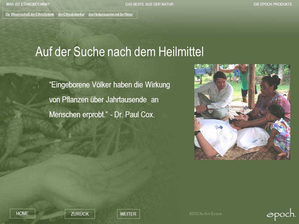 WAS IST ETHNOBOTANIK?DAS BESTE AUS DER NATURDIE EPOCH PRODUKTE HOME ZURÜCKWEITER ©2002 Nu Skin Europe Auf der Suche nach dem Heilmittel   Eingeborene