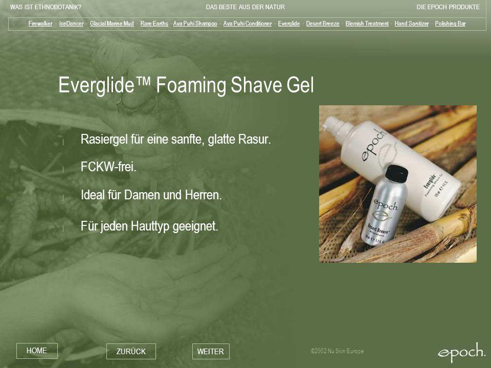 WAS IST ETHNOBOTANIK?DAS BESTE AUS DER NATURDIE EPOCH PRODUKTE HOME ZURÜCKWEITER ©2002 Nu Skin Europe Everglide Foaming Shave Gel | Rasiergel für eine