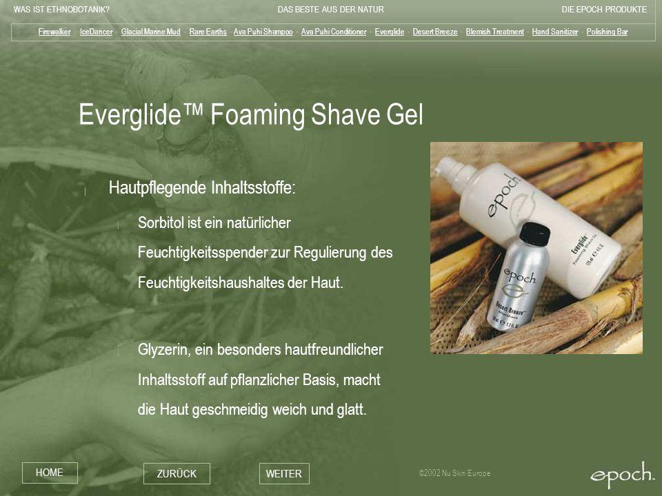 WAS IST ETHNOBOTANIK?DAS BESTE AUS DER NATURDIE EPOCH PRODUKTE HOME ZURÜCKWEITER ©2002 Nu Skin Europe Everglide Foaming Shave Gel | Hautpflegende Inha