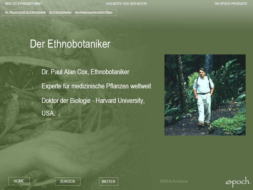 WAS IST ETHNOBOTANIK?DAS BESTE AUS DER NATURDIE EPOCH PRODUKTE HOME ZURÜCKWEITER ©2002 Nu Skin Europe Der Ethnobotaniker   Dr. Paul Alan Cox, Ethnobot