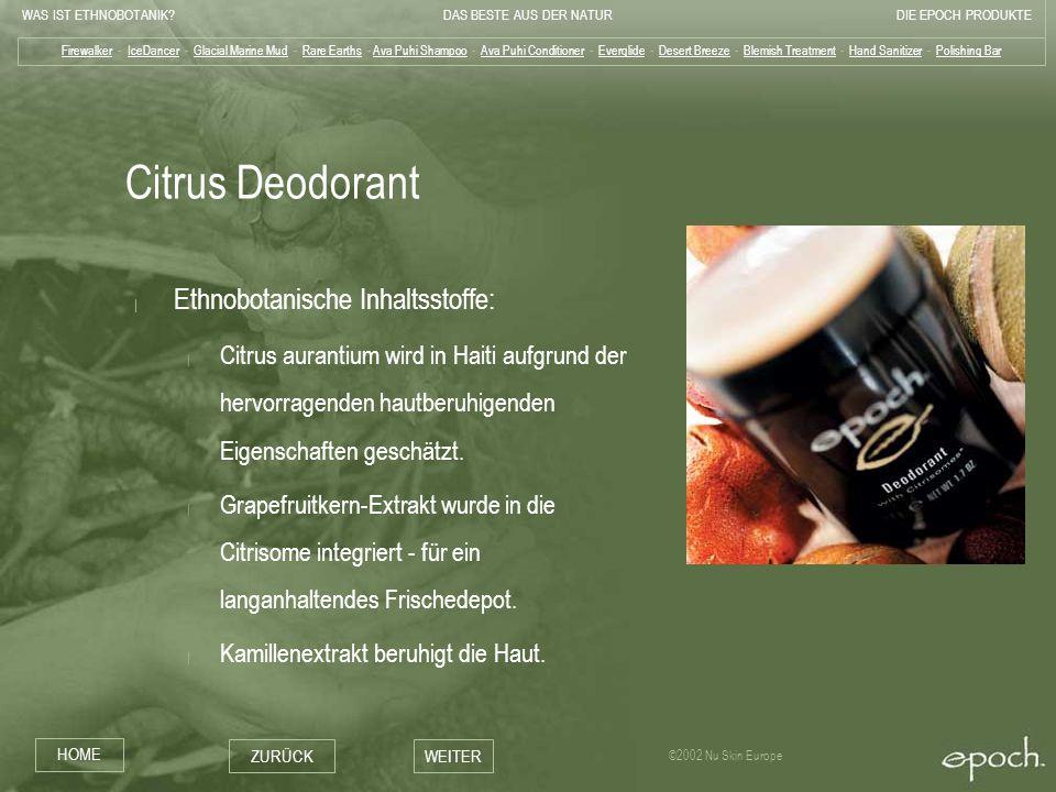 WAS IST ETHNOBOTANIK?DAS BESTE AUS DER NATURDIE EPOCH PRODUKTE HOME ZURÜCKWEITER ©2002 Nu Skin Europe Citrus Deodorant   Ethnobotanische Inhaltsstoffe