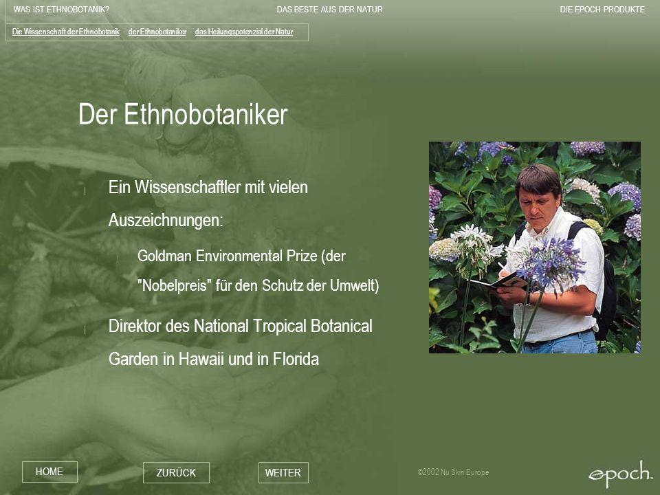 WAS IST ETHNOBOTANIK?DAS BESTE AUS DER NATURDIE EPOCH PRODUKTE HOME ZURÜCKWEITER ©2002 Nu Skin Europe Der Ethnobotaniker   Ein Wissenschaftler mit vie