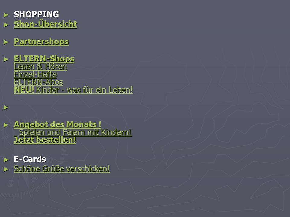 SHOPPING SHOPPING Shop-Übersicht Shop-Übersicht Shop-Übersicht Shop-Übersicht Partnershops Partnershops Partnershops Partnershops ELTERN-Shops Lesen & Hören Einzel-Hefte ELTERN-Abos NEU.