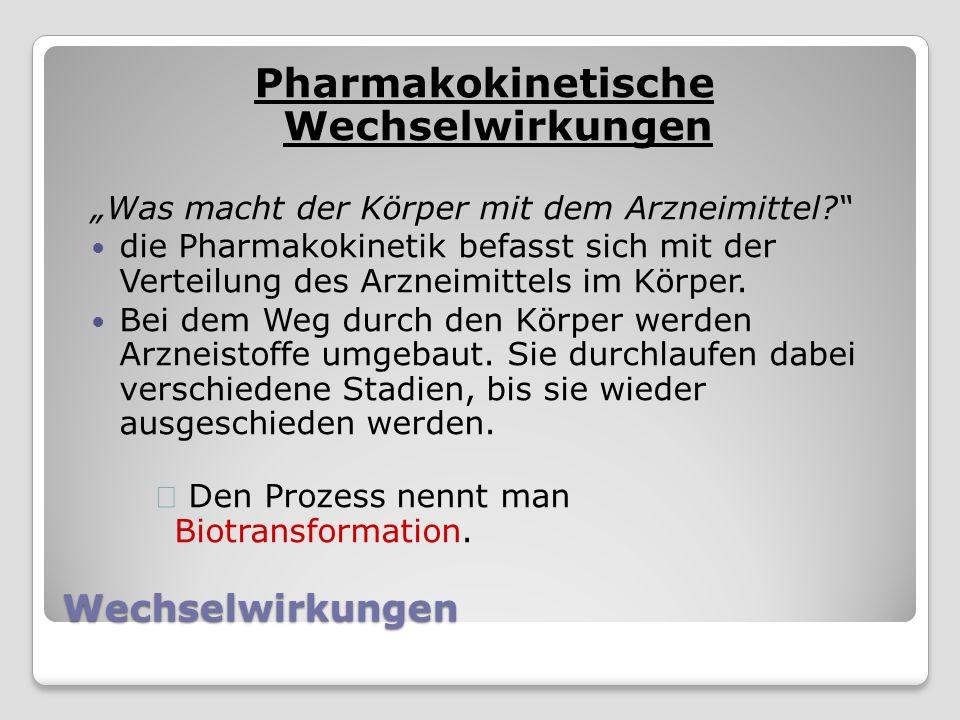 Wechselwirkungen Pharmakokinetische Wechselwirkungen Was macht der Körper mit dem Arzneimittel.