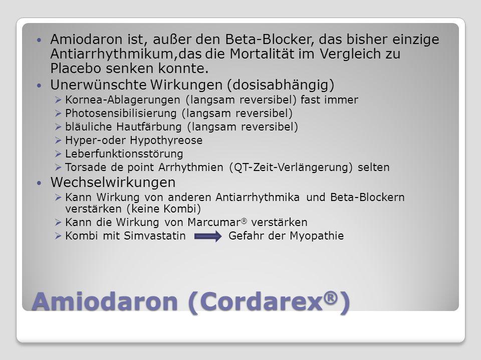 Amiodaron (Cordarex ® ) Amiodaron ist, außer den Beta-Blocker, das bisher einzige Antiarrhythmikum,das die Mortalität im Vergleich zu Placebo senken konnte.