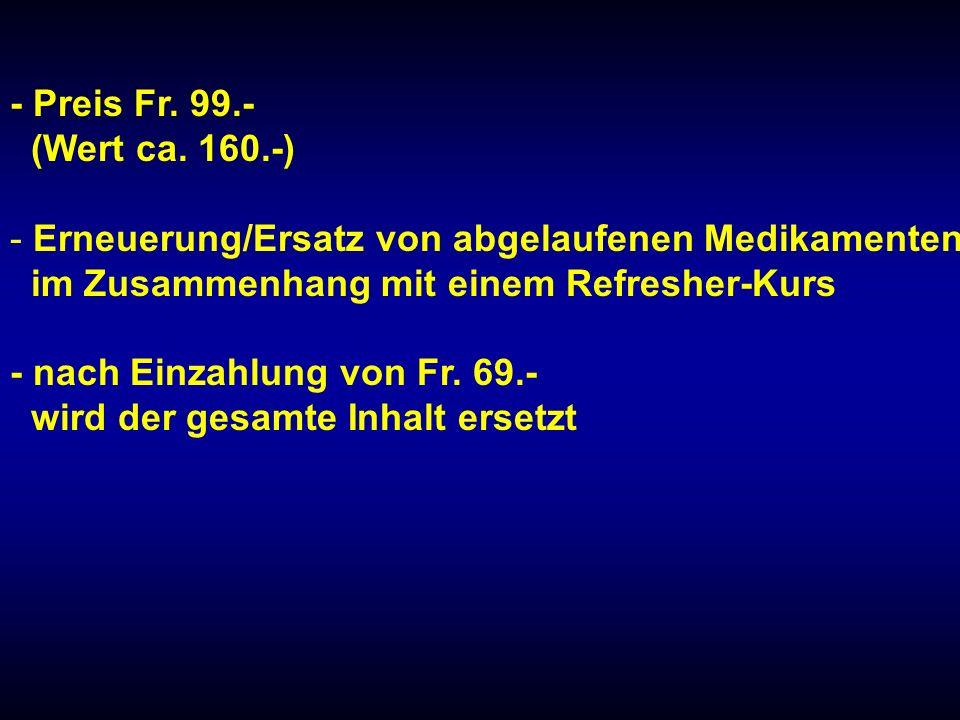 - Preis Fr. 99.- (Wert ca. 160.-) - Erneuerung/Ersatz von abgelaufenen Medikamenten im Zusammenhang mit einem Refresher-Kurs - nach Einzahlung von Fr.