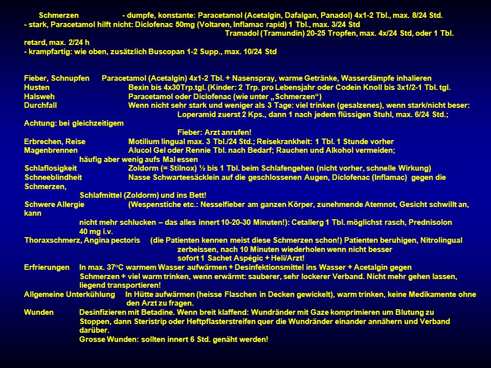 Schmerzen- dumpfe, konstante: Paracetamol (Acetalgin, Dafalgan, Panadol) 4x1-2 Tbl., max.