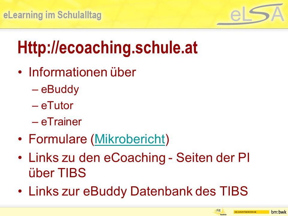 Http://ecoaching.schule.at Informationen über –eBuddy –eTutor –eTrainer Formulare (Mikrobericht)Mikrobericht Links zu den eCoaching - Seiten der PI über TIBS Links zur eBuddy Datenbank des TIBS
