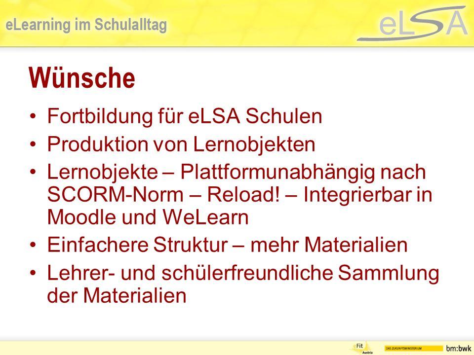 Wünsche Fortbildung für eLSA Schulen Produktion von Lernobjekten Lernobjekte – Plattformunabhängig nach SCORM-Norm – Reload.