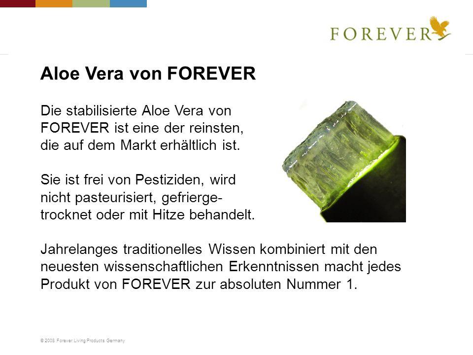 © 2008 Forever Living Products Germany Die stabilisierte Aloe Vera von FOREVER ist eine der reinsten, die auf dem Markt erhältlich ist. Sie ist frei v