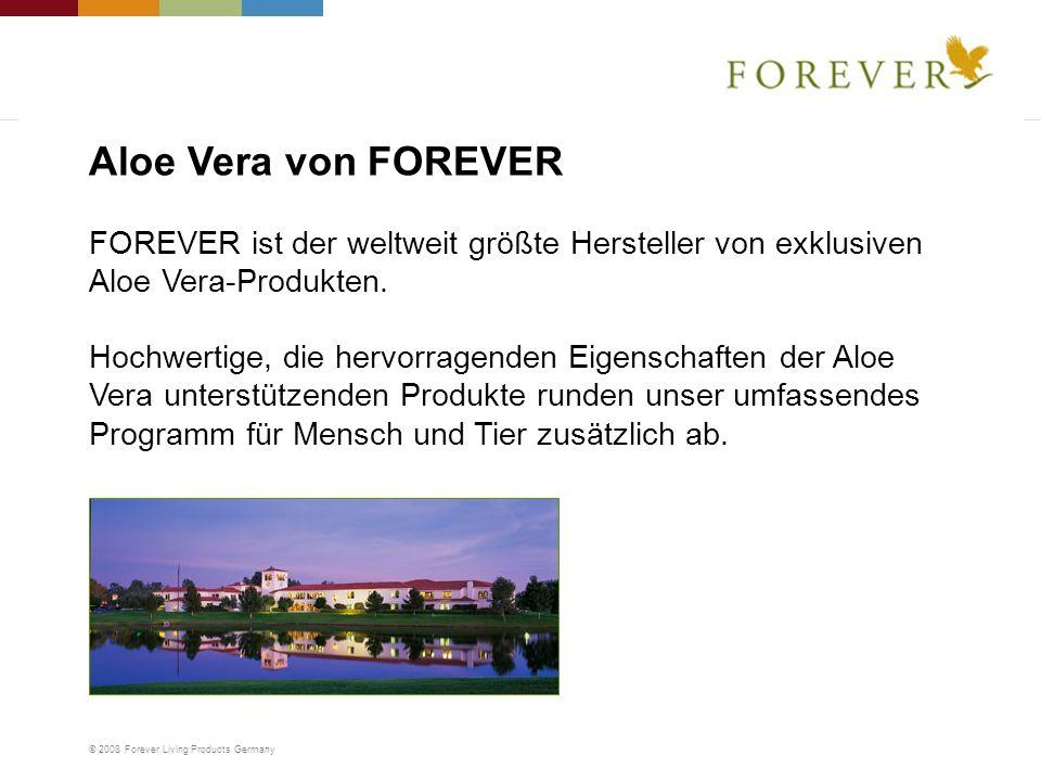 © 2008 Forever Living Products Germany FOREVER ist der weltweit größte Hersteller von exklusiven Aloe Vera-Produkten. Hochwertige, die hervorragenden
