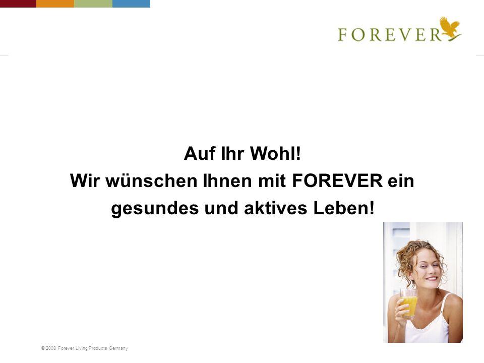 © 2008 Forever Living Products Germany Auf Ihr Wohl! Wir wünschen Ihnen mit FOREVER ein gesundes und aktives Leben!