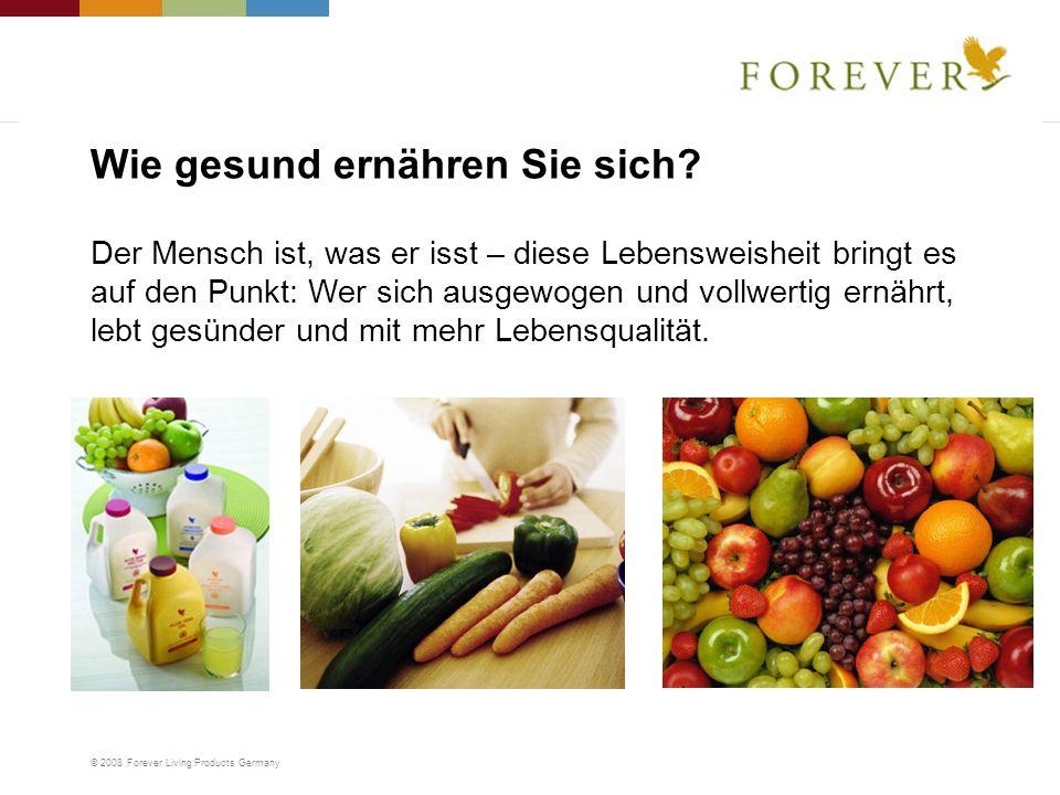 © 2008 Forever Living Products Germany Der Mensch ist, was er isst – diese Lebensweisheit bringt es auf den Punkt: Wer sich ausgewogen und vollwertig