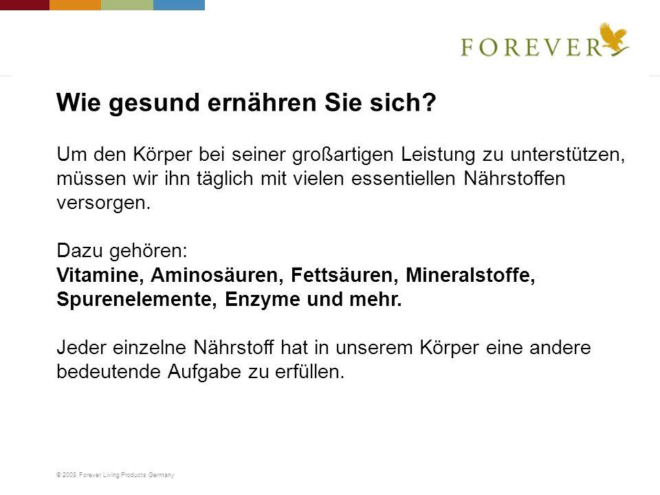 © 2008 Forever Living Products Germany Um den Körper bei seiner großartigen Leistung zu unterstützen, müssen wir ihn täglich mit vielen essentiellen N
