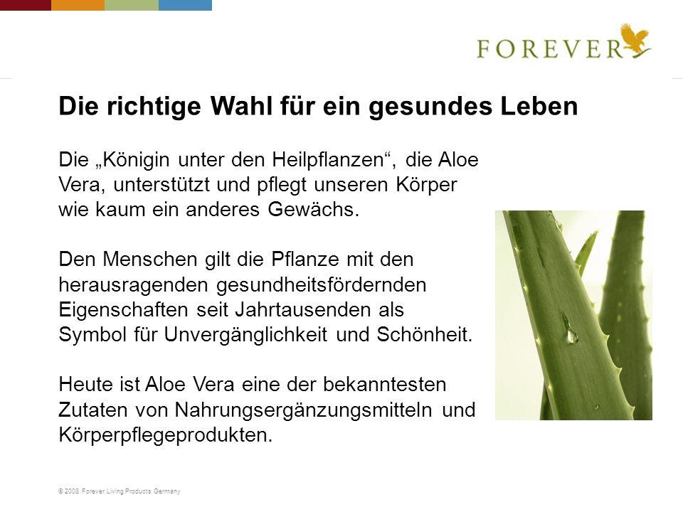 © 2008 Forever Living Products Germany Die Königin unter den Heilpflanzen, die Aloe Vera, unterstützt und pflegt unseren Körper wie kaum ein anderes G