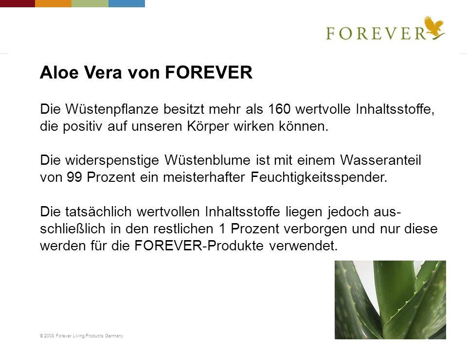 © 2008 Forever Living Products Germany Die Wüstenpflanze besitzt mehr als 160 wertvolle Inhaltsstoffe, die positiv auf unseren Körper wirken können. D
