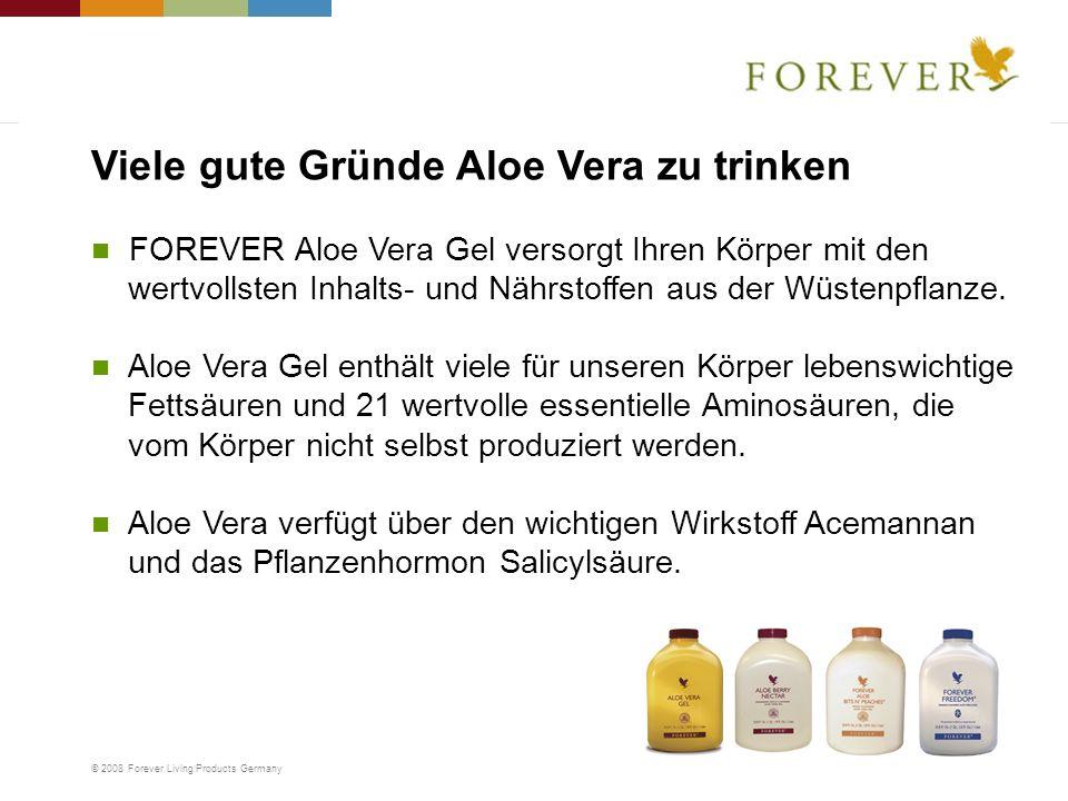 © 2008 Forever Living Products Germany Viele gute Gründe Aloe Vera zu trinken FOREVER Aloe Vera Gel versorgt Ihren Körper mit den wertvollsten Inhalts