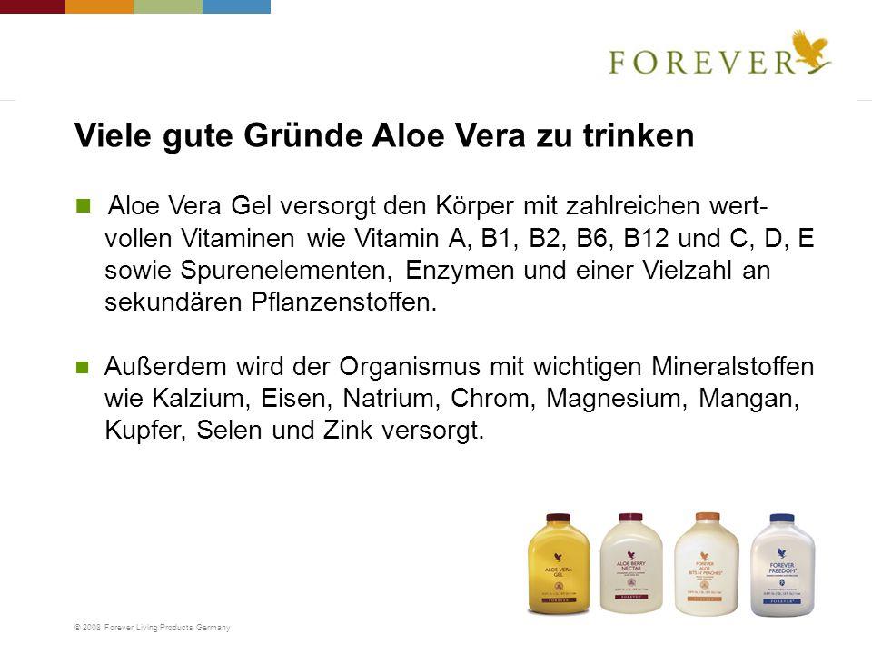 © 2008 Forever Living Products Germany Aloe Vera Gel versorgt den Körper mit zahlreichen wert- vollen Vitaminen wie Vitamin A, B1, B2, B6, B12 und C,