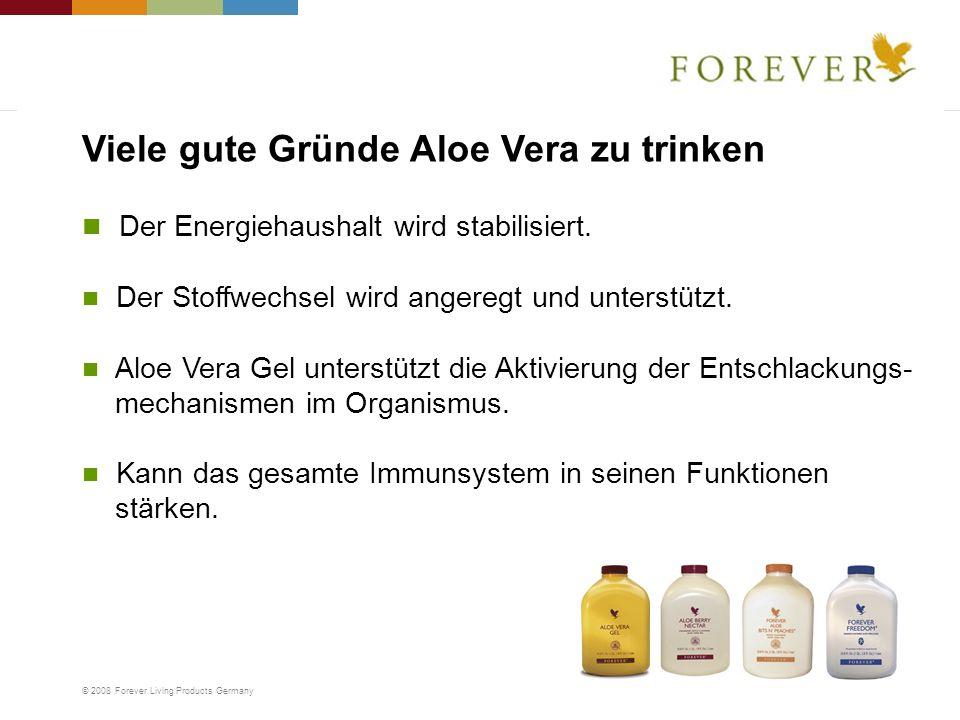 © 2008 Forever Living Products Germany Der Energiehaushalt wird stabilisiert. Der Stoffwechsel wird angeregt und unterstützt. Aloe Vera Gel unterstütz