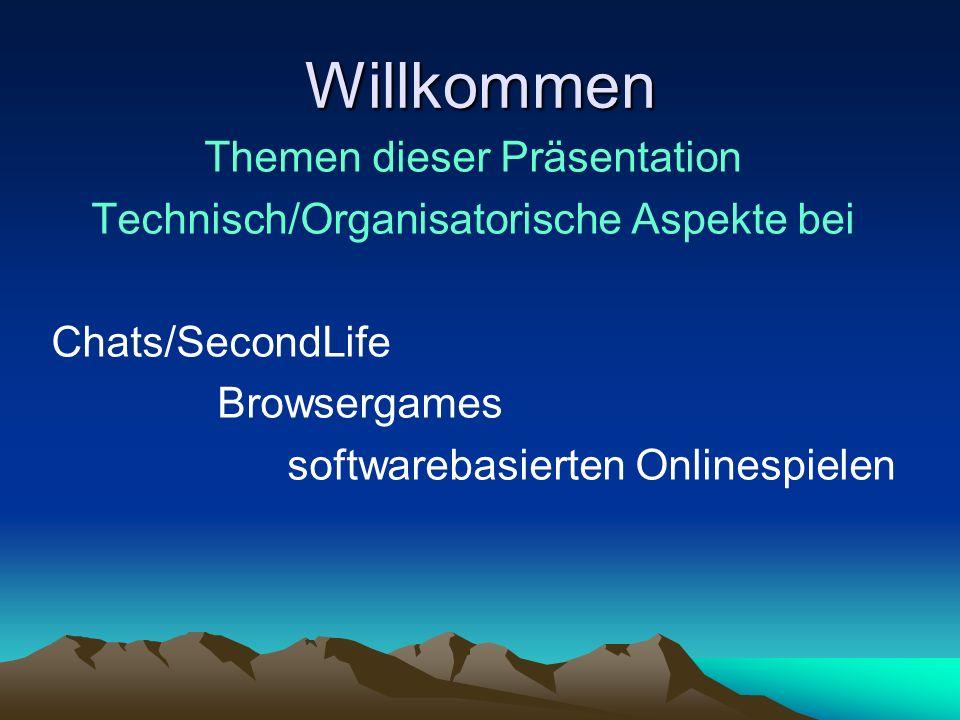 Willkommen Themen dieser Präsentation Technisch/Organisatorische Aspekte bei Chats/SecondLife Browsergames softwarebasierten Onlinespielen
