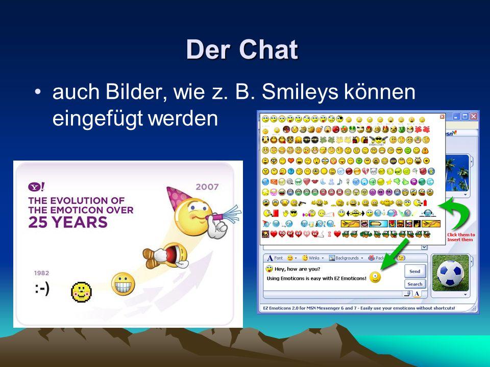 Der Chat auch Bilder, wie z. B. Smileys können eingefügt werden