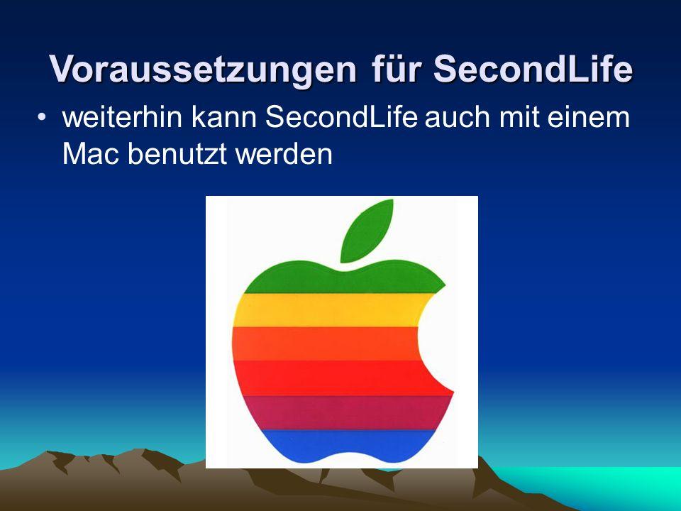 Voraussetzungen für SecondLife weiterhin kann SecondLife auch mit einem Mac benutzt werden