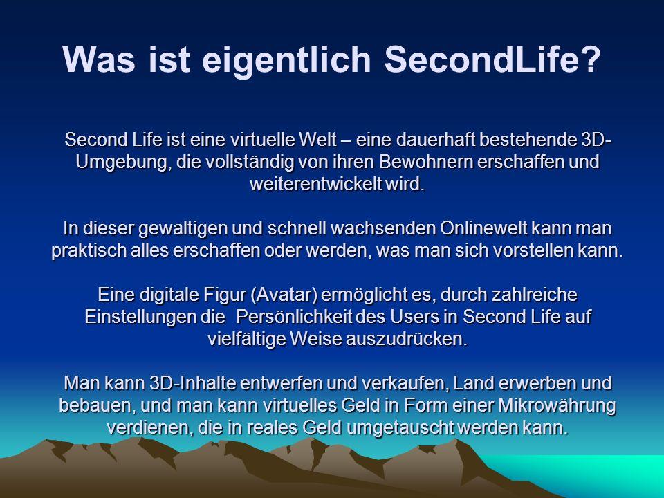 Was ist eigentlich SecondLife? Second Life ist eine virtuelle Welt – eine dauerhaft bestehende 3D- Umgebung, die vollständig von ihren Bewohnern ersch