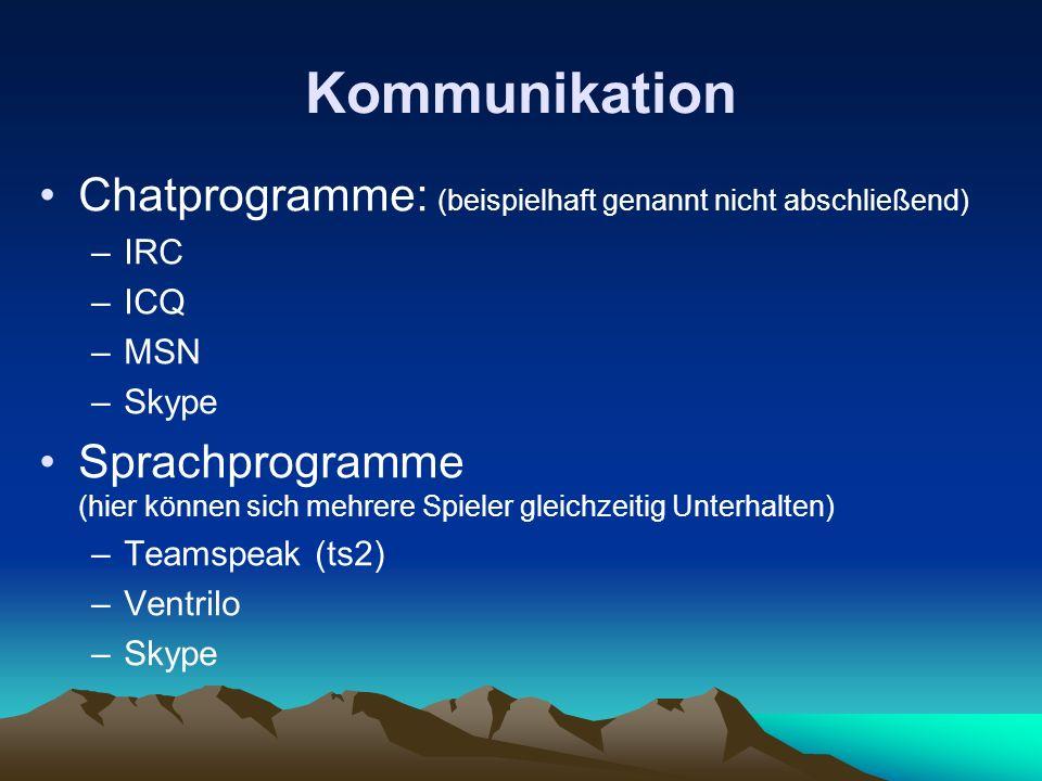 Kommunikation Chatprogramme: (beispielhaft genannt nicht abschließend) –IRC –ICQ –MSN –Skype Sprachprogramme (hier können sich mehrere Spieler gleichz
