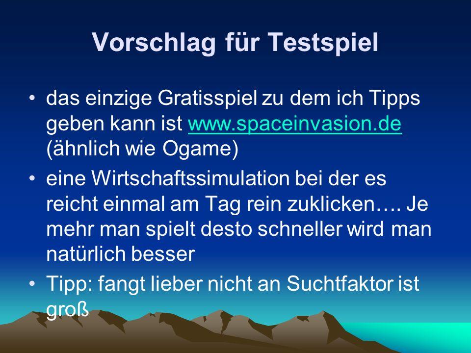 Vorschlag für Testspiel das einzige Gratisspiel zu dem ich Tipps geben kann ist www.spaceinvasion.de (ähnlich wie Ogame)www.spaceinvasion.de eine Wirt