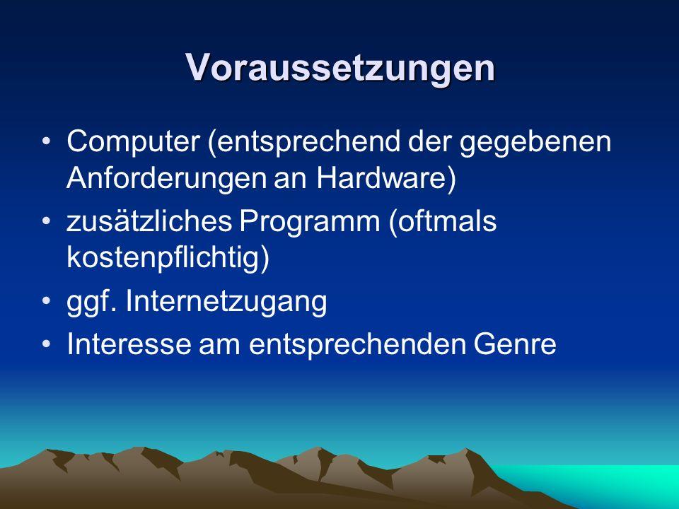 Voraussetzungen Computer (entsprechend der gegebenen Anforderungen an Hardware) zusätzliches Programm (oftmals kostenpflichtig) ggf. Internetzugang In