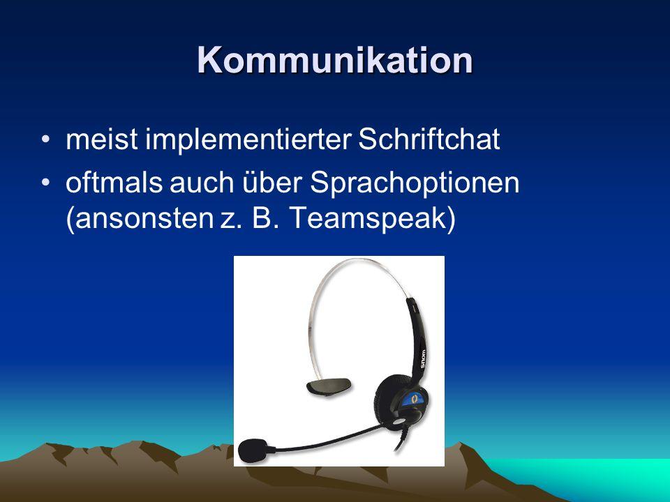 Kommunikation meist implementierter Schriftchat oftmals auch über Sprachoptionen (ansonsten z. B. Teamspeak)