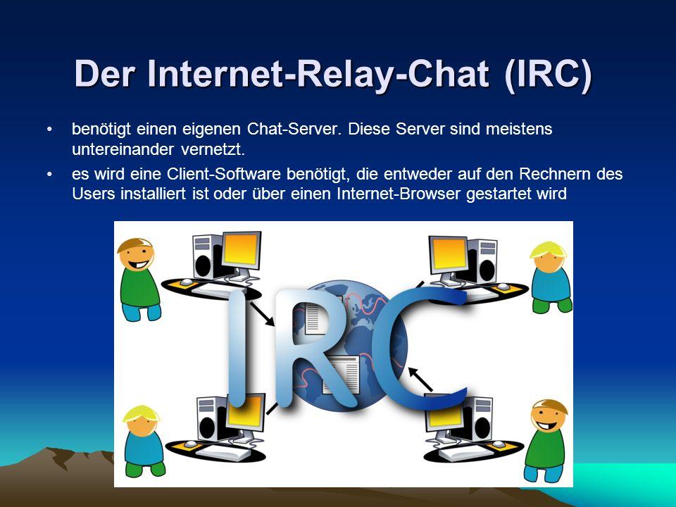 Der Internet-Relay-Chat (IRC) benötigt einen eigenen Chat-Server. Diese Server sind meistens untereinander vernetzt. es wird eine Client-Software benö
